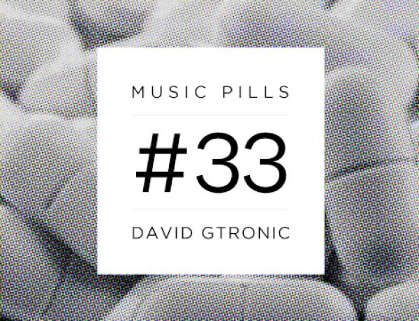 MUSIC PILLS #33: DAVID GTRONIC