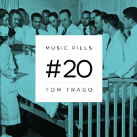MUSIC PILLS #20: TOM TRAGO