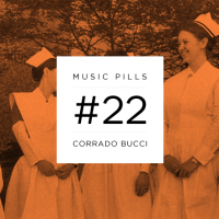 MUSIC PILLS #22: CORRADO BUCCI