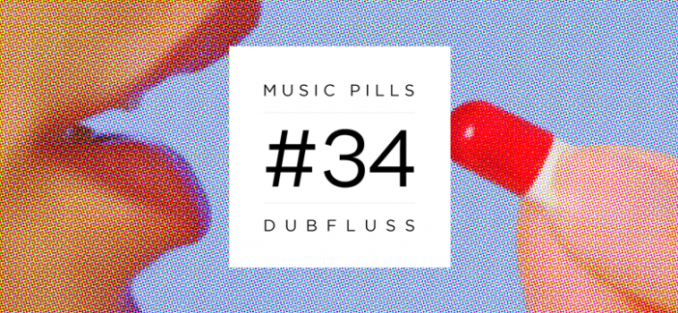 MUSIC PILLS 34: DUBFLUSS [HUND RECORDS, SLEEPLESS]